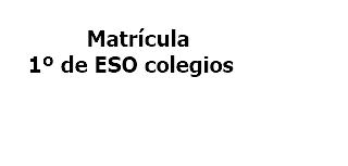 Matrícula 1ESO Colegios